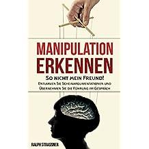 Manipulation erkennen: So nicht mein Freund! Entlarven Sie Scheinargumentationen und Übernehmen Sie die Führung im Gespräch