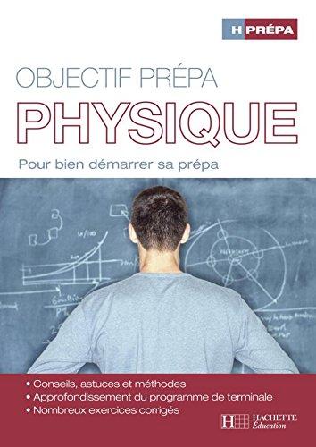 Objectif prépa Physique : Pour bien démarrer sa prépa