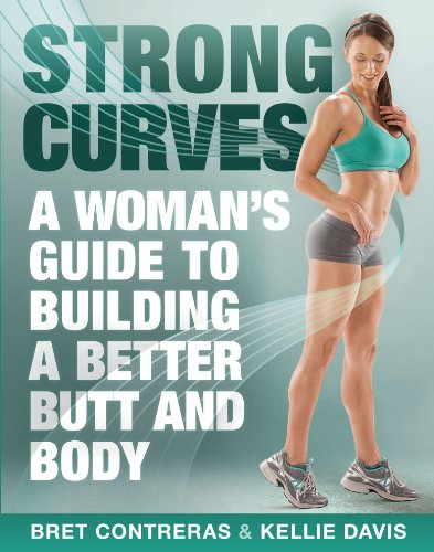 Strong Curves: A Woman\'s Guide to Building a Better Butt and Body (English Edition)