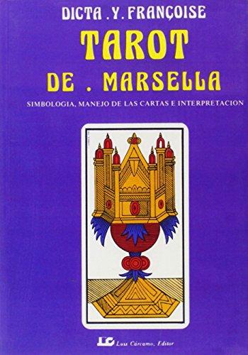 Tarot de Marsella: Simbología, manejo de las cartas e interpretación por Dicta y Françoise