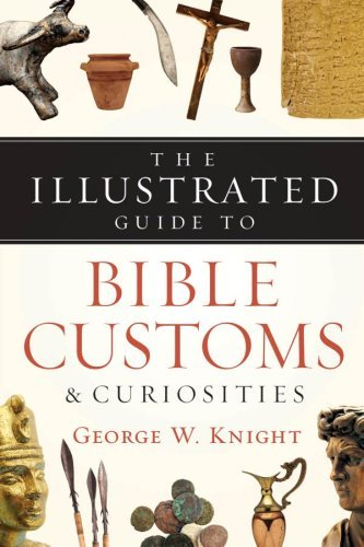 The Illustrated Guide to Bible Customs & Curiosities by George W. Knight (2007-05-01)
