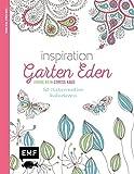Inspiration Garten Eden: 50 Naturmotive kolorieren (Farbe rein – Stress raus)