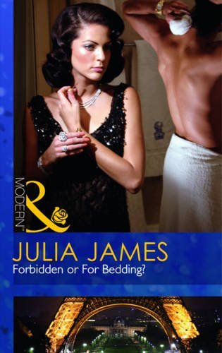 Forbidden or For Bedding? (Mills & Boon Modern) by Julia James (2010-11-05)