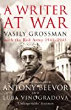 A Writer At War: Vasily Grossman with the Red Army 1941-1945 - Vasily Grossman