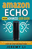 Amazon Echo: 2018 Advanced User Guide To Understand Amazon Echo Fast & Easy: Step-by-Step Instructions
