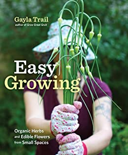Easy Growing: Organic Herbs and Edible Flowers from Small Spaces par [Trail, Gayla]