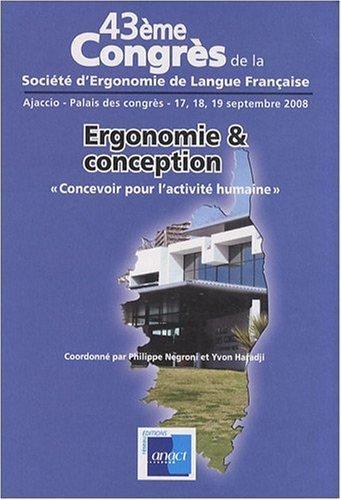 Ergonomie & conception :Concevoir pour l'activité humaine - 43e Congrès de la Société d'ergonomie de langue française, Ajaccio, septembre 2008