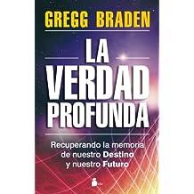 VERDAD PROFUNDA, LA: RECUPERANDO LA MEMORIA DE NUESTRO DESTINO Y NUESTRO FUTURO (2012)