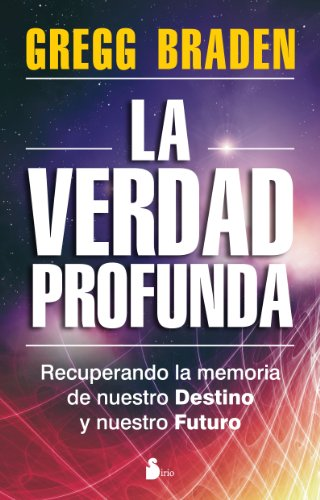 Descargar Libro VERDAD PROFUNDA, LA: RECUPERANDO LA MEMORIA DE NUESTRO DESTINO Y NUESTRO FUTURO (2012) de GREGG BRADEN