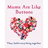 Mums Are Like Buttons: They Hold Everything Together (English Edition)
