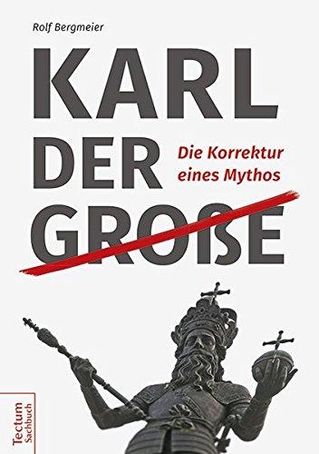 Karl der Große: Die Korrektur eines Mythos