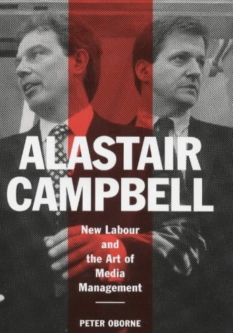 Portada del libro Alastair Campbell: New Labour and the Rise of the Media Class by Peter Oborne (1999-09-06)
