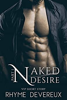 Naked Desire: Part One (An Alpha Male Romance) (VIP Short Story) by [Devereux, Rhyme]