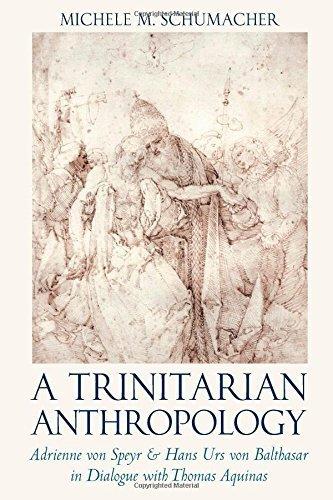 A Trinitarian Anthropology: Adrienne von Speyr and Hans Urs von Balthasar in Dialogue with Thomas Aquinas by Schumacher Michele (2014-11-07)