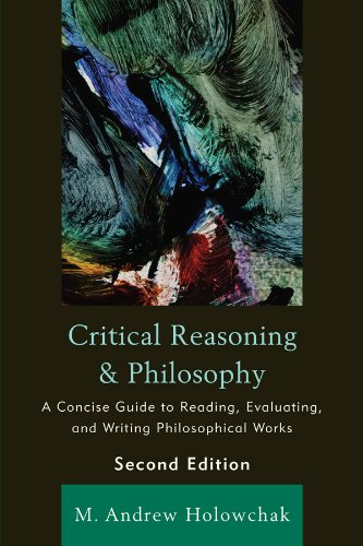 Critical Reasoning and Philosophy: A Concise Guide to Reading, Evaluating, and Writing Philosophical Works (English Edition)