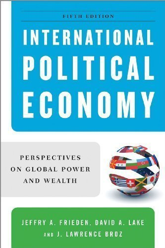 International Political Economy: Perspectives on Global Power and Wealth (Fifth Edition) 5th (fifth) Edition by Frieden, Jeffry A., Lake, David A., Broz, J. Lawrence published by W. W. Norton & Company (2009)