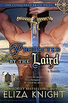 Protected by the Laird: Conquered Bride Series Book 4.5 by [Knight, Eliza]