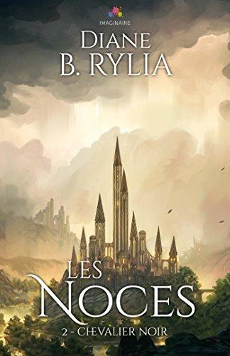 Les Noces: Chevalier noir, T2 par Diane B. Rylia