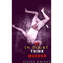 Mystery : Crime Thriller: If In Doubt Think Murder  (mystery, short stories, thriller, cozy) (English Edition)