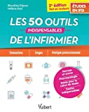 Les 50 outils indispensables de l'infirmier - Evaluations - Stages - Pratique professionnelle...
