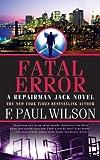 By F. Paul Wilson Fatal Error (Repairman Jack Novels) (Reprint) [Mass Market Paperback]