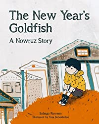 The New Year's Goldfish: A Nowruz Story by Solmaz Parveen (2016-02-12)