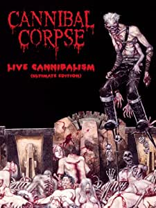 Cannibal Corpse : Live Cannibalism Ultimate Edition [Imported ed.]
