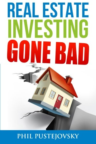 Real Estate Investing Gone Bad: 21 true stories of what NOT to do when investing in real estate and flipping houses - Immobilien Bad