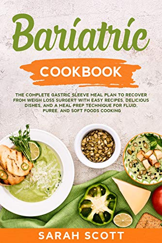 Bariatric Cookbook: The Complete Gastric Sleeve Meal Plan to Recover from Weigh Loss Surgery with Easy Recipes, Delicious Dishes, and a Meal Prep Technique ... and Soft Foods Cooking (English Edition)
