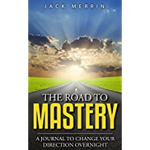 The Road to Mastery: A Journal to Change Your Direction Overnight. 100 Day Life Planner (English Edition)
