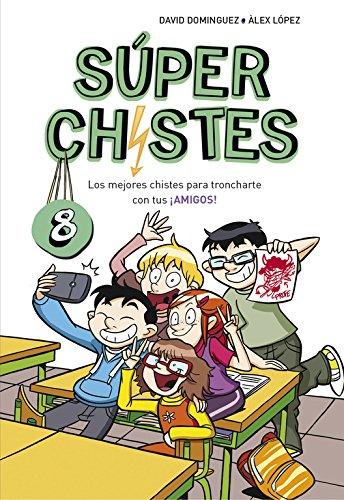 Los mejores chistes para troncharte con tus ¡AMIGOS! (Súper Chistes 8) (No ficción ilustrados) por David Domínguez