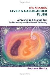 The Amazing Liver & Gallbladder Flush: A Powerful Do-It-Yourself Tool To Optimize your Health and Wellbeing. by Andreas Moritz (2005-06-14)