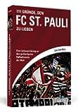 111 Gründe, den FC St. Pauli zu lieben: Eine Liebeserklärung an den großartigsten Fußballverein der Welt