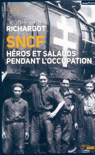 SNCF : Héros et salauds pendant l'Occupation par Jean-Pierre Richardot
