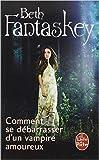Comment se débarrasser d'un vampire amoureux de Beth Fantaskey,Elsa Ganem (Traduction) ( 1 juin 2011 )