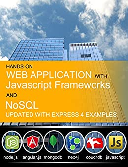 Hands-On Web Application with Javascript Frameworks and NoSQL: Collective knowledge from Programmer to Programmer (English Edition) von [De, Piyas]