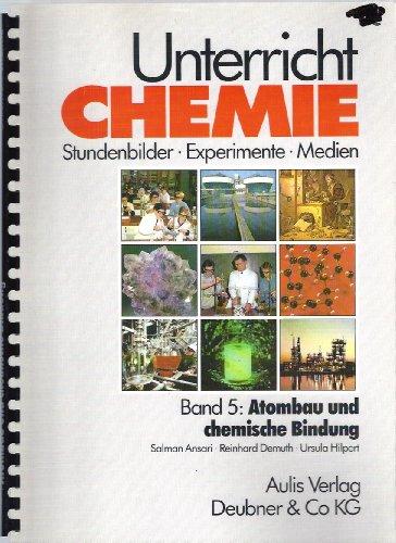 Unterricht Chemie, Bd.5, Atombau und chemische Bindung