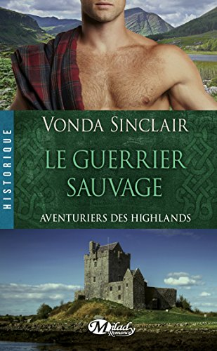 Le Guerrier sauvage: Aventuriers des Highlands, T1