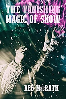 The Vanishing Magic of Snow: Reformatted Edition (The Fast and The Furies: Suspense Book 1) by [MacRath, Reb]