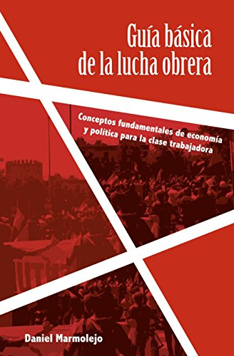 Guía básica de la lucha obrera: Conceptos fundamentales de economía y política para la clase trabajadora (Spanish Edition)