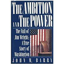 The Ambition and the Power: The Fall of Jim Wright: A True Story of Washington by John M. Barry (1989-11-30)