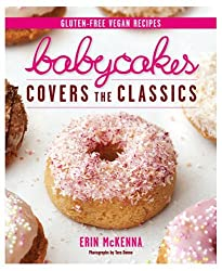 Babycakes Covers the Classics: Gluten-Free Vegan Recipes from Donuts to Snickeerdoodles by Erin McKenna (2011-10-01)