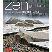 Zen Gardens: The Complete Works of Shunmyo Masuno, Japan's Leading Garden Designer (English Edition)