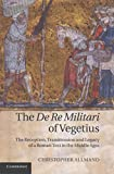 [(The De Re Militari of Vegetius : The Reception, Transmission and Legacy of a Roman Text in the Middle Ages)] [By (author) Christopher Allmand] published on (January, 2014)