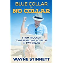 Blue Collar to No Collar: From Trucker to Bestselling Novelist in Two Years (Self Publishing as a Business Book 1) (English Edition)