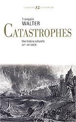 Catastrophes : Une histoire culturelle XVIe-XXIe siècle