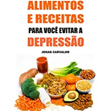 Alimentos E Receitas Para Você Evitar A Depressão (Portuguese Edition)