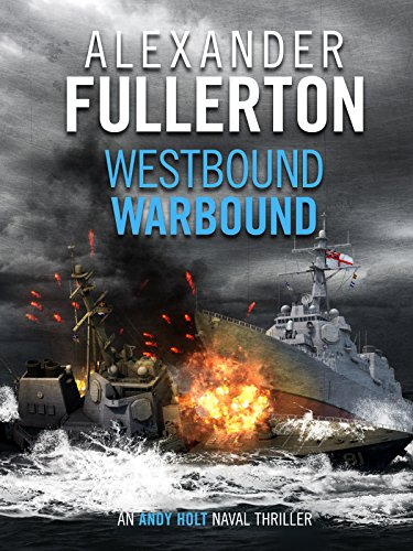 Westbound, Warbound (Andy Holt Naval Thrillers Book 1)