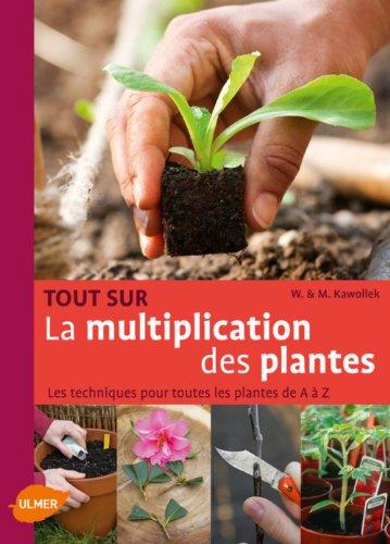 Tout sur la multiplication des plantes. Les techniques pour toutes les plantes de A à Z par Marco Kawollek