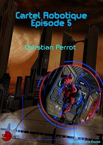 5 - Cartel Robotique (French Edition)